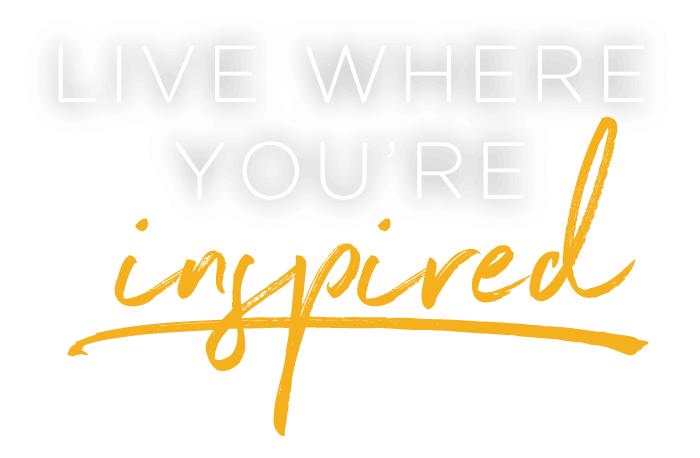 Live where you're inspired.